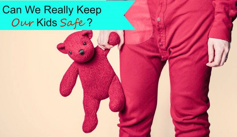Can We Really Keep Our Kids Safe?