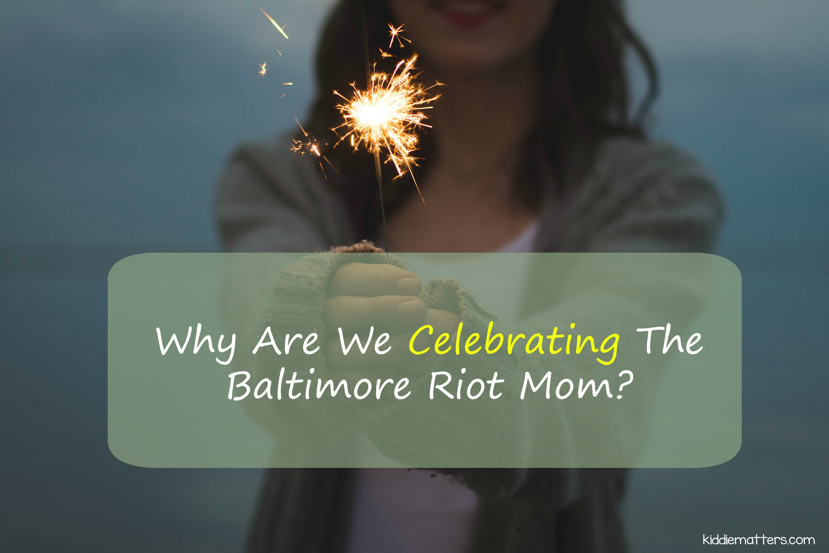 Why Are We Celebrating the Baltimore Riot Mom?