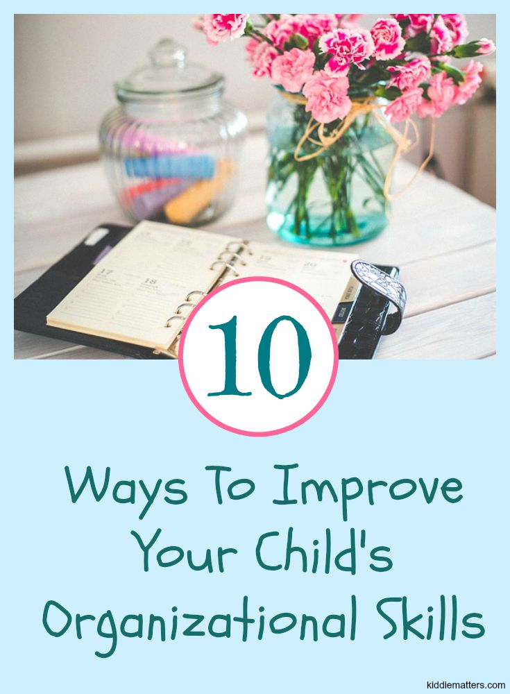 10 Ways To Improve Your Child's Organizational Skills