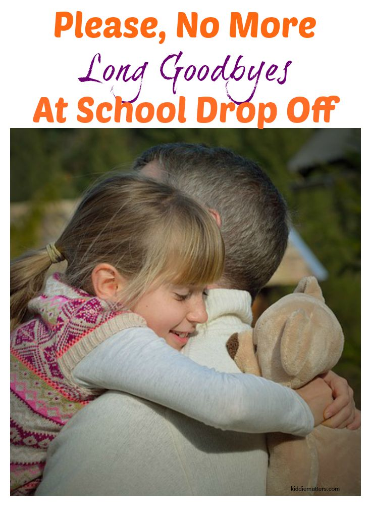 Please No More Long Goodbyes At School Drop Off
